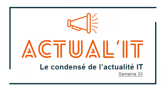 Actual IT : Le condensé de l'actualité IT – Semaine 33
