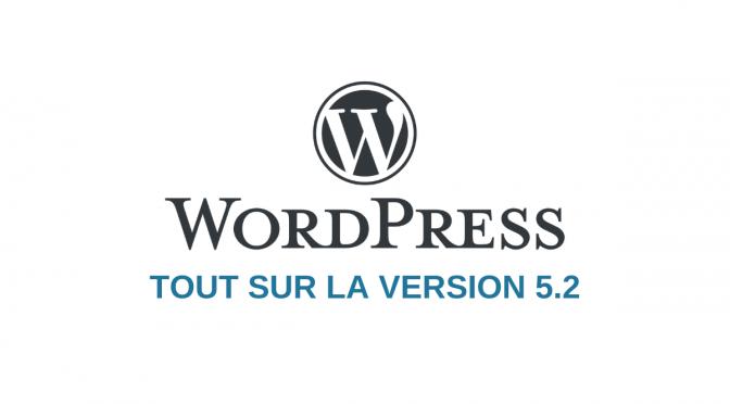 WordPress 5.2 : Quelles-sont les nouveautés ? (fonctionnalités, filtres, fonctions, …)