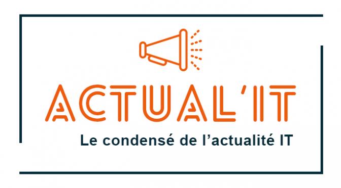Actual'IT : Le condensé de l'actualité IT – Semaine 24