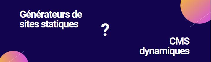 Générateurs de sites statiques ou CMS dynamiques